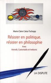 Résister en politique, résister en philosophie - Couverture - Format classique