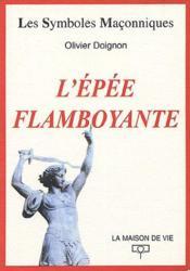 LES SYMBOLES MACONNIQUES ; l'épée flamboyante - Couverture - Format classique
