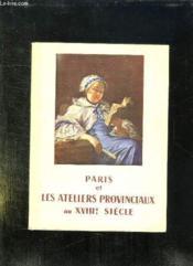 Paris Et Les Ateliers Provinciaux Au Xviii Sielcle. - Couverture - Format classique