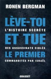 Lève-toi et tue le premier ; l'histoire secrète des assassinats ciblés commandités par Israël - Couverture - Format classique