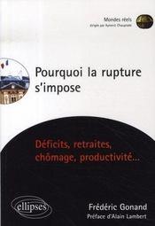 Pourquoi la rupture s'impose ; déficits, retraites, chômage, productivité - Intérieur - Format classique