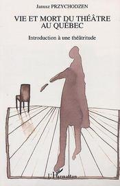 Vie et mort du theatre au quebec - introduction a une theatritude - Intérieur - Format classique