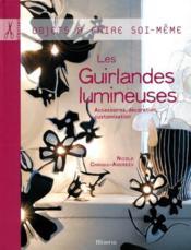 Les guirlandes lumineuses ; accessoires, décoration, customisation - Couverture - Format classique