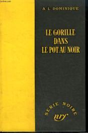 Le Gorille Dans Le Pot Au Noir. Collection : Serie Noire Sans Jaquette N° 269 - Couverture - Format classique