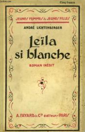 Leila Si Blanche. Collection Jeunes Femmes Et Jeunes Filles N° 3. - Couverture - Format classique