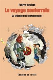 Trilogie de l'entremonde t.1 ; le voyage souterrain - Couverture - Format classique