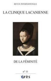 Revue La Clinique Lacanienne T.11 ; De La Féminité - Couverture - Format classique