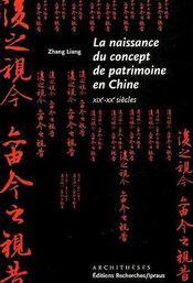 La naissance du concept de patrimoine en Chine XIXe-XXe siècles - Couverture - Format classique