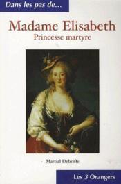 Madame Elisabeth ; princesse martyre - Couverture - Format classique