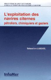 L'exploitation des navires citernes ; pétroliers, chimiquiers et gaziers - Couverture - Format classique