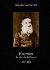 Kazimierz ; La Ville Juive De Cracovie (1870-1988) - Couverture - Format classique