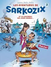 Les aventures de Sarkozix t.2 ; et ils coulèrent des jours heureux... - Couverture - Format classique