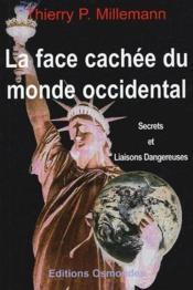 La face cachée du monde occidental ; secrets et liaisons dangereuses - Couverture - Format classique