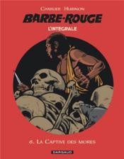Barbe-Rouge ; INTEGRALE VOL.6 ; la captive des Mores - Couverture - Format classique