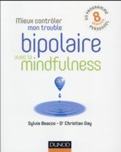 Mieux contrôler mon trouble bipolaire avec la mindfulness - Couverture - Format classique