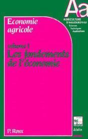 Economie Agricole Volume 1 : Les Fondements De L'Economie - Couverture - Format classique