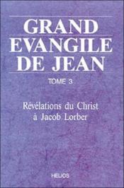 Grand evangile de jean - t3 : revelations du christ a jacob lorber - Couverture - Format classique
