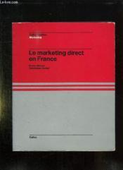 Le Marketing Direct En France. Pratique De La Vente Directe De La Vente Par Correspondance De La Vente A Domicile. - Couverture - Format classique