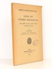 Louis XIV contre Innocent XI , Les appels au futur concile de 1688 et l'opinion française. - Couverture - Format classique