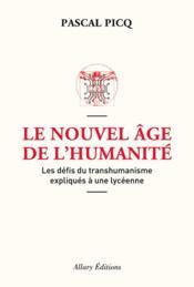 Le nouvel âge de l'humanité ; les défis du transhumanisme expliqués à une lycéenne - Couverture - Format classique