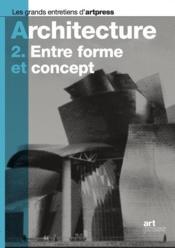 Architecture t.2 ; entre forme et concept - Couverture - Format classique