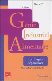 Génie industriel alimentaire t.2 ; techniques séparatives (2e édition) - Couverture - Format classique