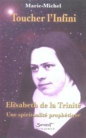 Toucher l'infini ; élisabeth de la trinité, une spiritualité prophétique - Couverture - Format classique