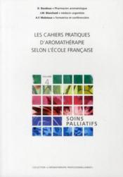 Les cahiers pratiques d'aromathérapie selon l'école francaise t.4; soins palliatifs - Couverture - Format classique