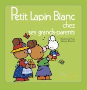 Petit Lapin Blanc ; chez les grand-parents - Couverture - Format classique