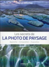 Les secrets de la photo de paysage ; approche ; composition ; exposition - Couverture - Format classique