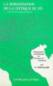 La Romanisation de la Celtique du Pô. 1. les données géographiques - Couverture - Format classique