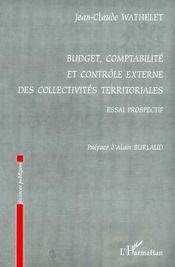 Budget, Comptabilite Et Controle Externe Des Collectivites Territoriales ; Essai Prospectif - Intérieur - Format classique