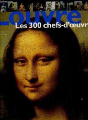 Louvre les 300 chefs-d'oeuvre - Couverture - Format classique