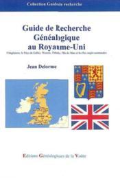 Guide de recherche genealogique au royaume-uni : l'angleterre, le pays de galles, l'ecosse, l'irland - Couverture - Format classique