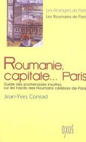 Roumanie, capitale... Paris ; guide des promenades insolites sur les traces des roumains célèbres de Paris - Intérieur - Format classique