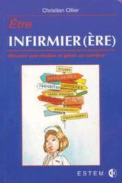 Etre Infirmier(E) Reussir Ses Etudes Et Gerer Sa Carriere - Couverture - Format classique