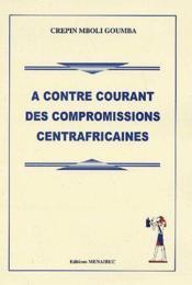 À contre courant des compromissions centrafricaines - Couverture - Format classique