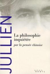 La philosophie inquiétée ; par la pensée chinoise - Couverture - Format classique