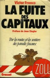 Fuite Des Capitaux.Par Les Routes Et Les Sentiers Des Paradis Fiscaux.Preface De Jean Ziegler. - Couverture - Format classique