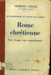 De Constantin Au Traite De Latran. Rome Chretienne. Son Visage, Son Organisation. - Couverture - Format classique