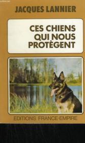 Ces Chiens Qui Nous Protegent. - Couverture - Format classique
