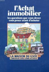 L'Achat Immobilier - Les Question Que Vous Devez Vous Poser Avant D'Acheter - Couverture - Format classique