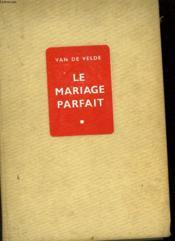 Le Mariage Parfait - Etude Sur Sa Phsysiologie Et Sa Technique - Couverture - Format classique