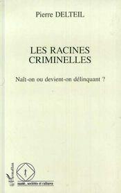 Les racines criminelles ; naît-on ou devient-on délinquant ? - 4ème de couverture - Format classique