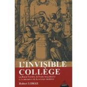 L'invisible college ; la royal society, la franc-maconnerie et la naissance de la science moderne - Couverture - Format classique