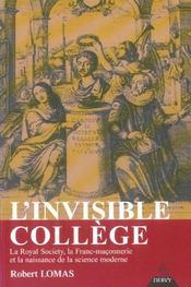 L'invisible college ; la royal society, la franc-maconnerie et la naissance de la science moderne - Intérieur - Format classique