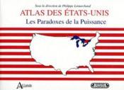 Atlas des Etats-Unis ; les paradoxes de la puissance - Couverture - Format classique