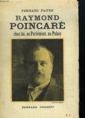 Raymond Poincare. Chez Lui, Au Parlement, Au Palais. - Couverture - Format classique