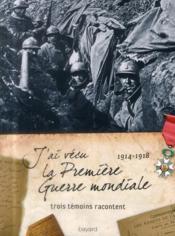 J'ai vécu la Première Guerre mondiale ; 1914-1918 - Couverture - Format classique