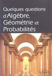 Quelques Questions D'Algebre Geometrie Et Probabilites - Intérieur - Format classique